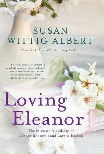 Loving Eleanor, the wonderful new novel by Susan Wittig Albert.